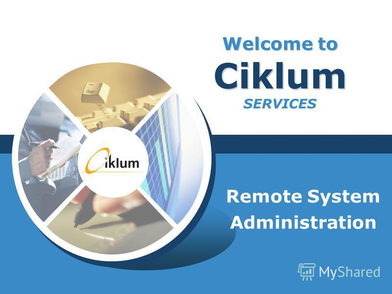Welcome to Ciklum Welcome to Ciklum SERVICES Remote System Administration