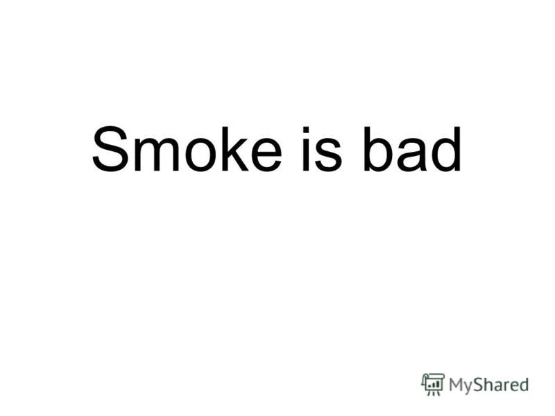 Smoke is bad