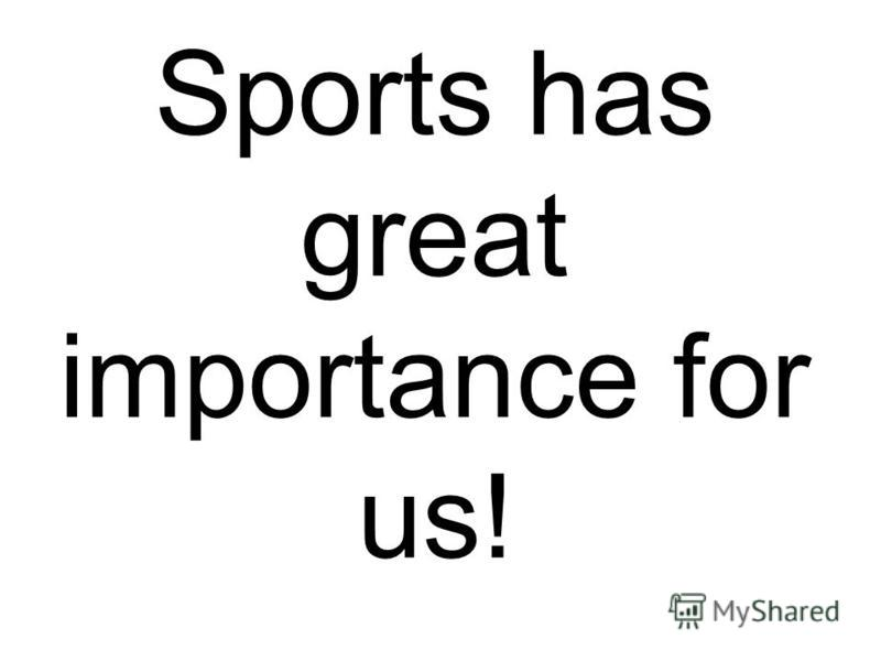 Sports has great importance for us!