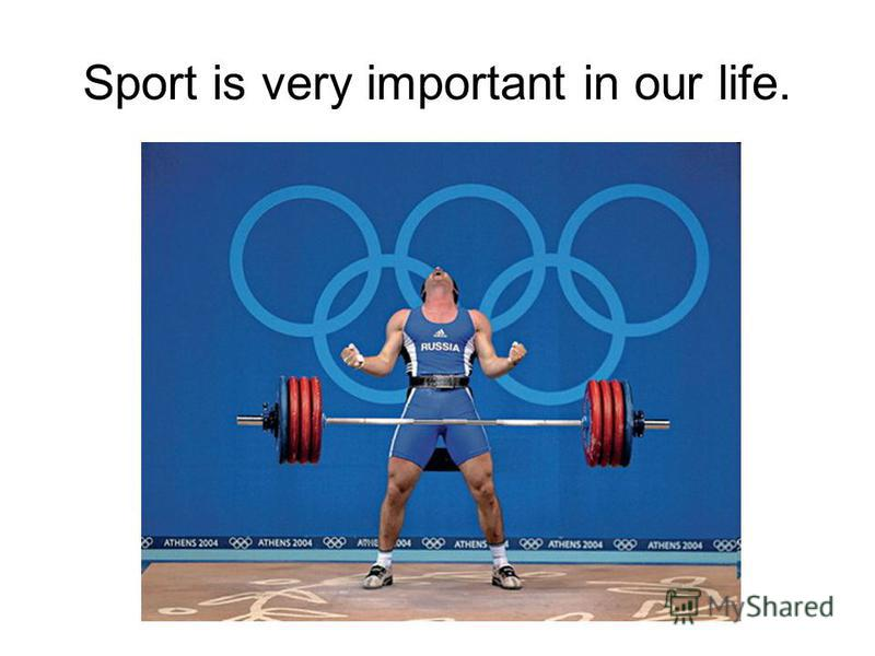 Sport is very important in our life.
