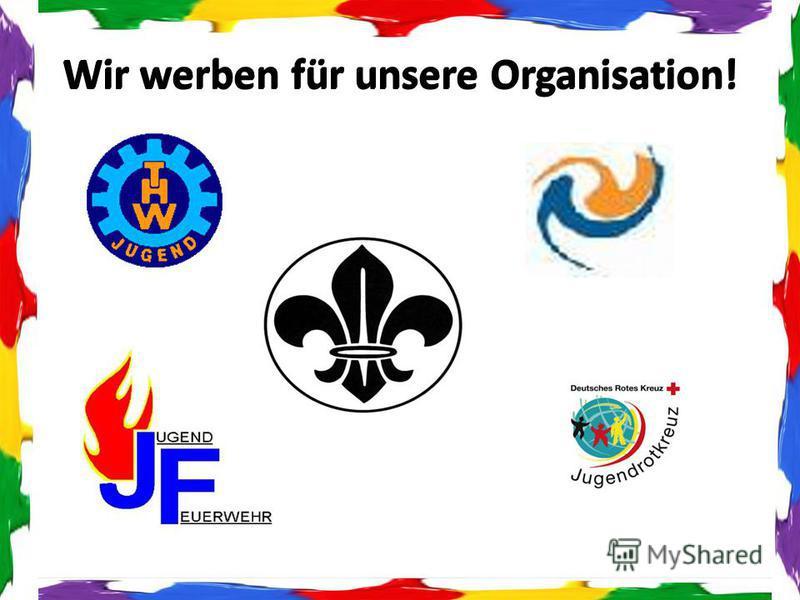 Wir werben für unsere Organisation!