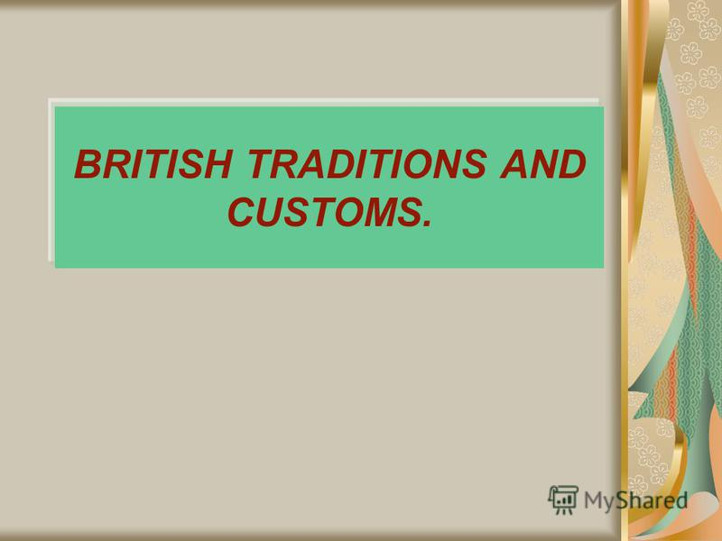 BRITISH TRADITIONS AND CUSTOMS.