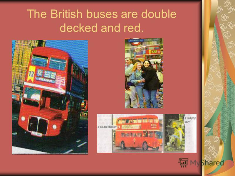The British buses are double decked and red.