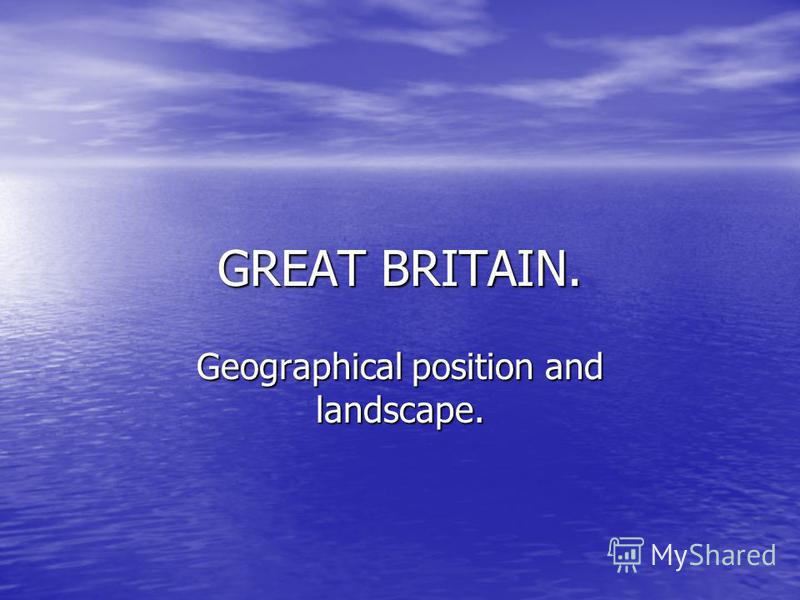 GREAT BRITAIN. Geographical position and landscape.