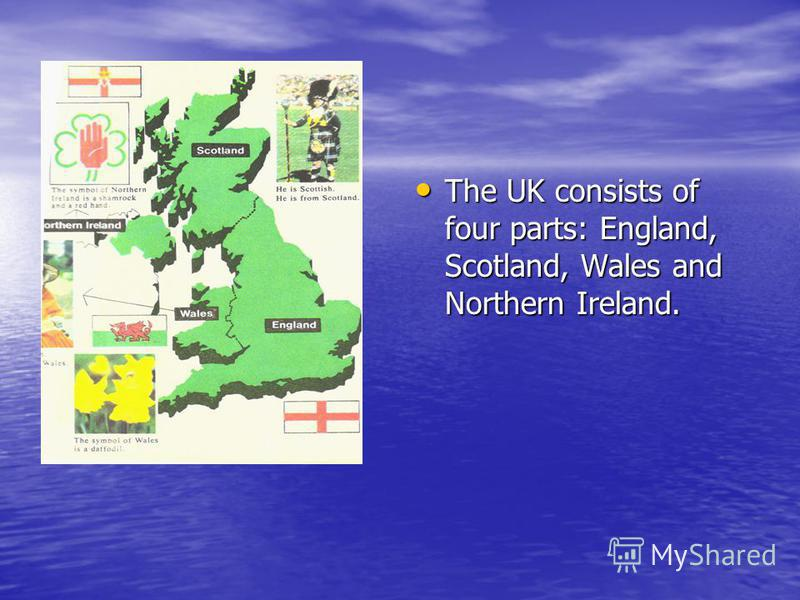 The UK consists of four parts: England, Scotland, Wales and Northern Ireland.