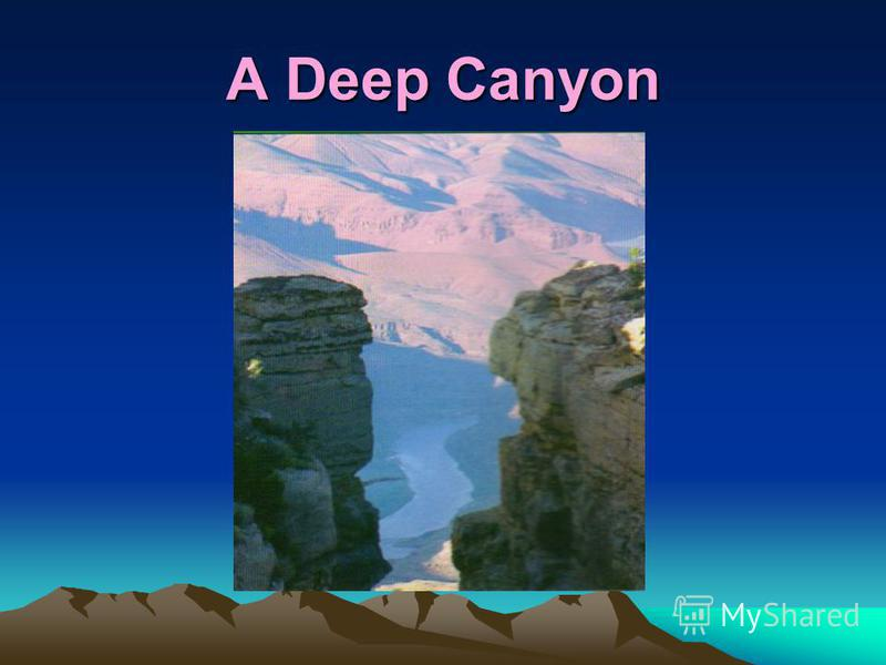 A Deep Canyon