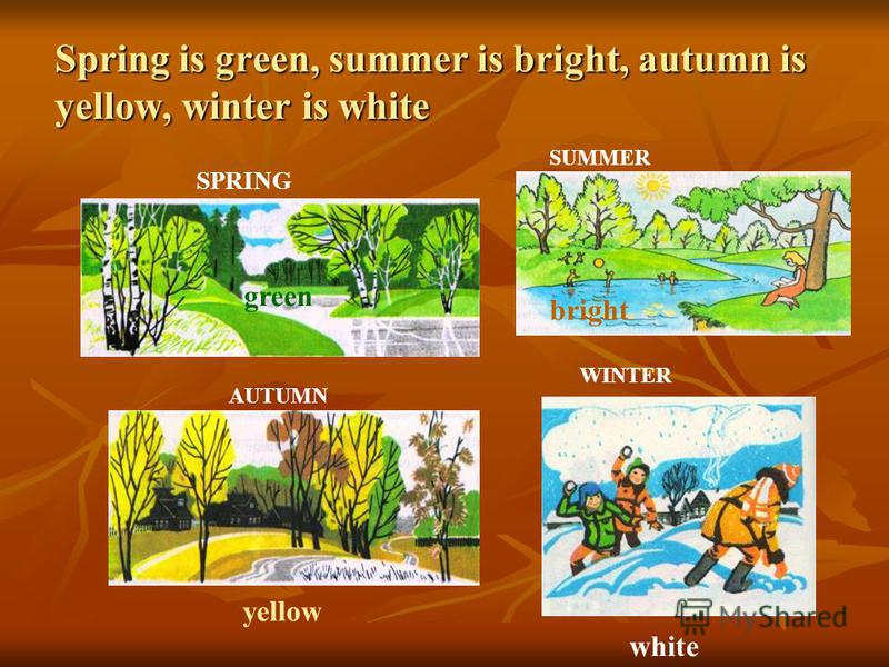 Spring is green, summer is bright, autumn is yellow, winter is white SPRING SUMMER AUTUMN WINTER green bright yellow white