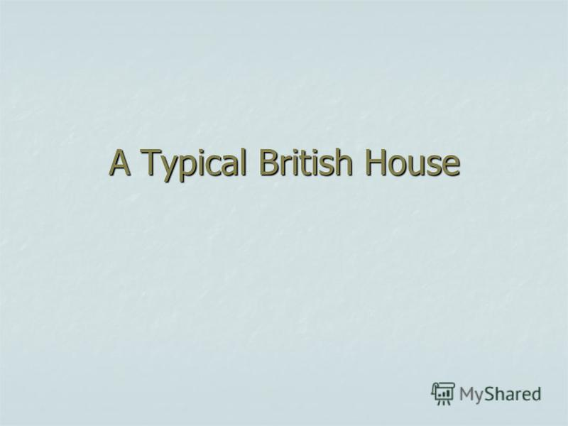 A Typical British House