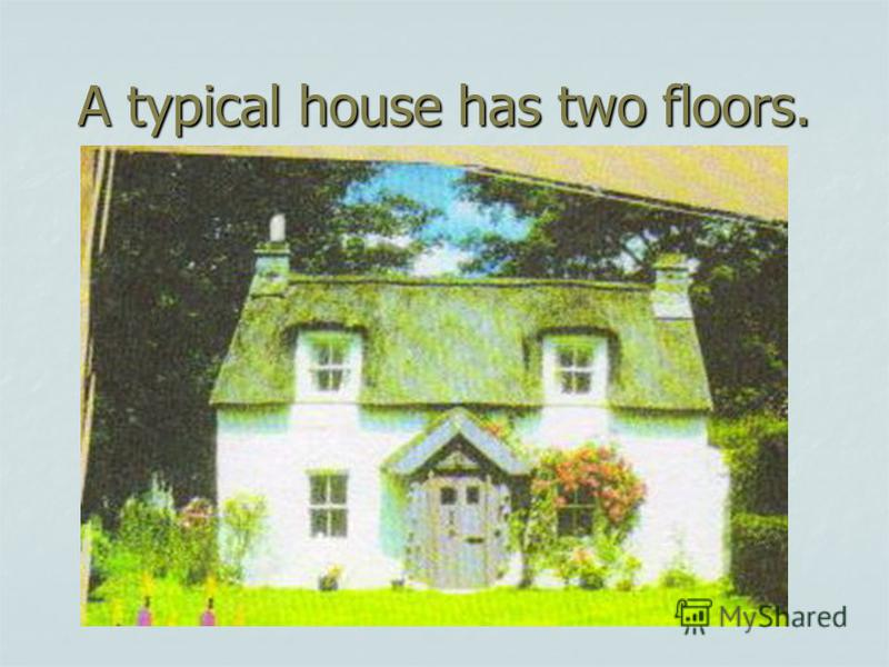 A typical house has two floors.