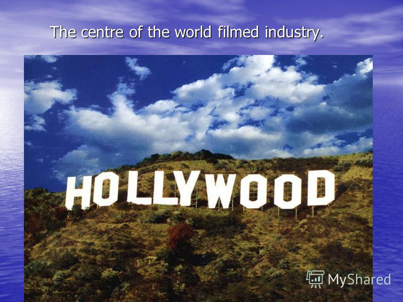 The centre of the world filmed industry.
