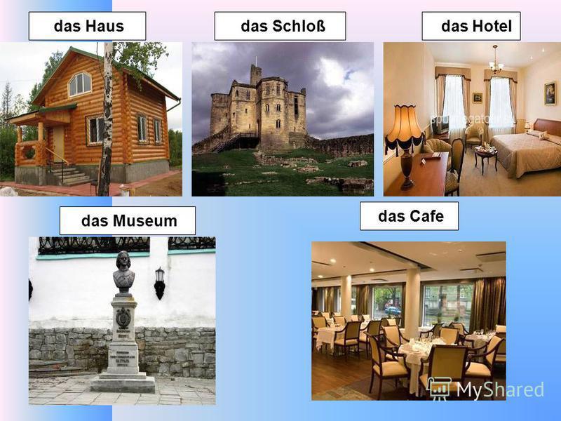das Hotel das Museum das Cafe das Haus das Schloß
