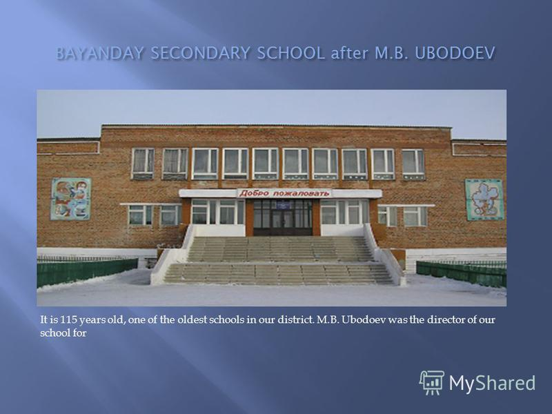 BAYANDAY SECONDARY SCHOOL after M.B. UBODOEV It is 115 years old, one of the oldest schools in our district. M.B. Ubodoev was the director of our school for