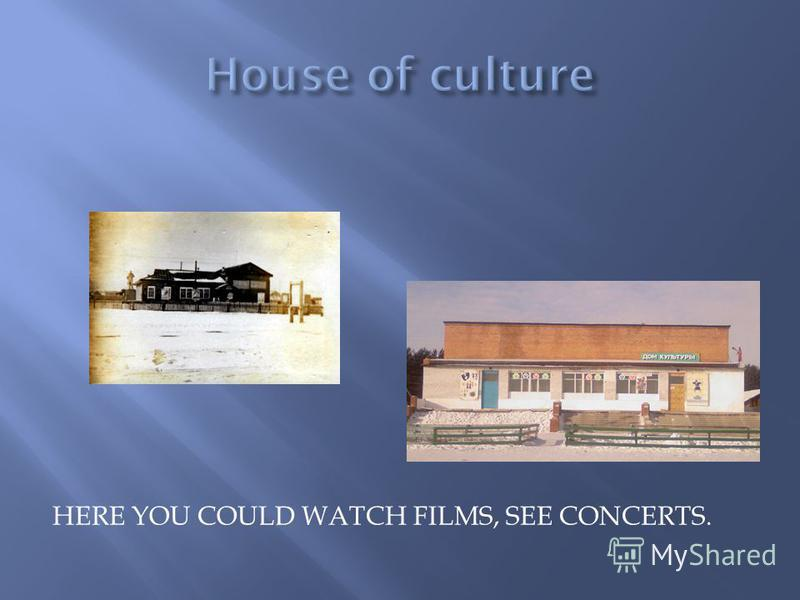 HERE YOU COULD WATCH FILMS, SEE CONCERTS.