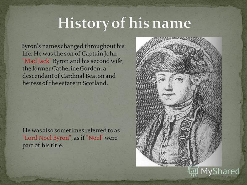 Byron's names changed throughout his life. He was the son of Captain John