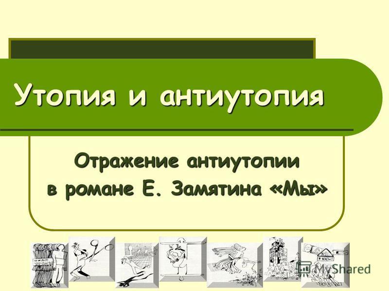 Утопия и антиутопия Отражение антиутопии в романе Е. Замятина «Мы»