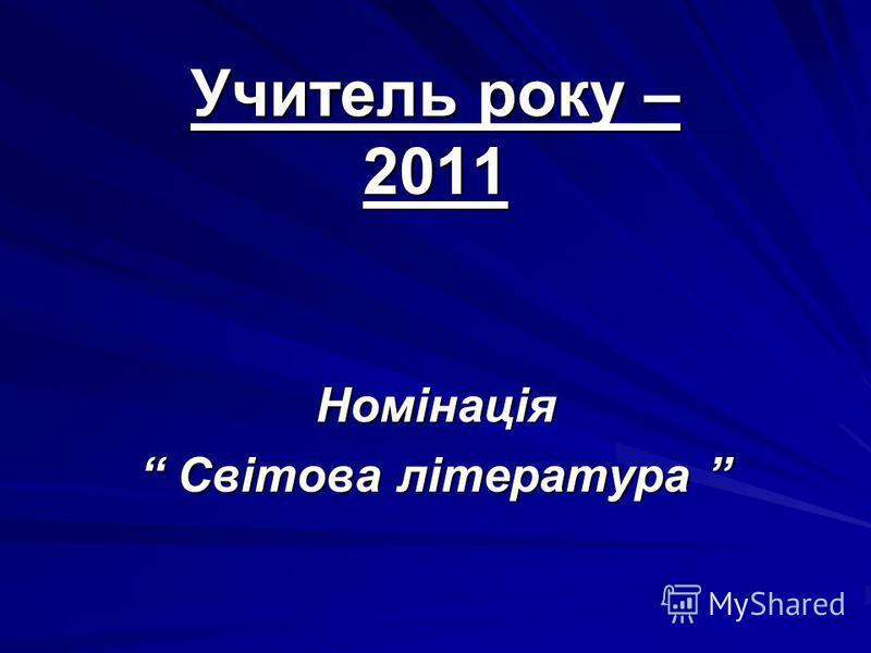 Учитель року – 2011 Номінація Світова література Світова література