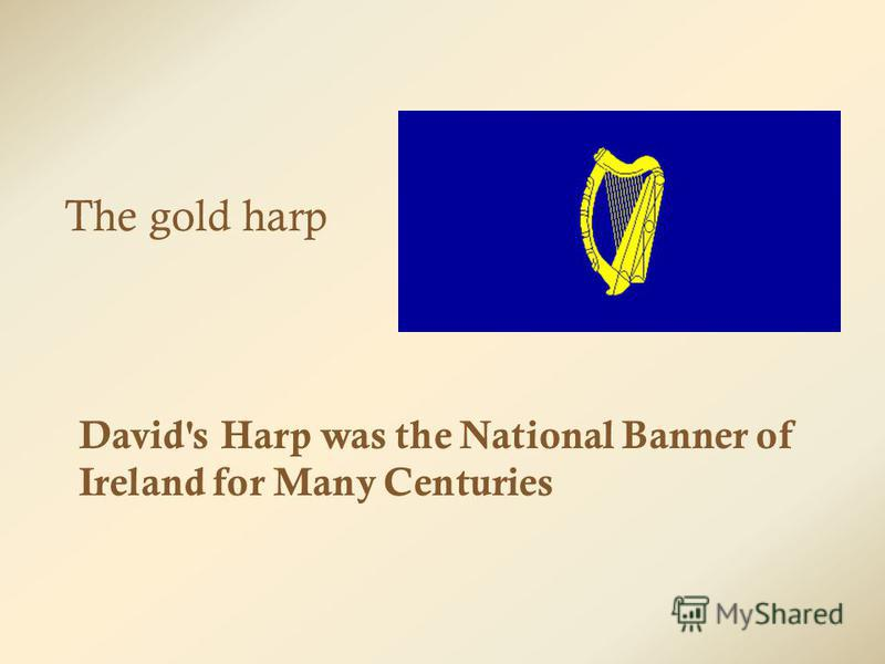 The gold harp David's Harp was the National Banner of Ireland for Many Centuries
