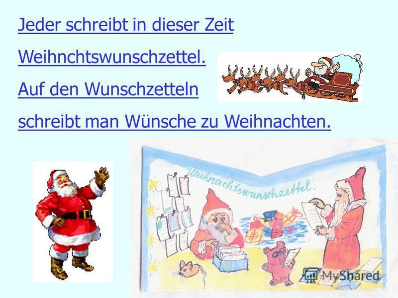 Jeder schreibt in dieser Zeit Weihnchtswunschzettel. Auf den Wunschzetteln schreibt man Wünsche zu Weihnachten.