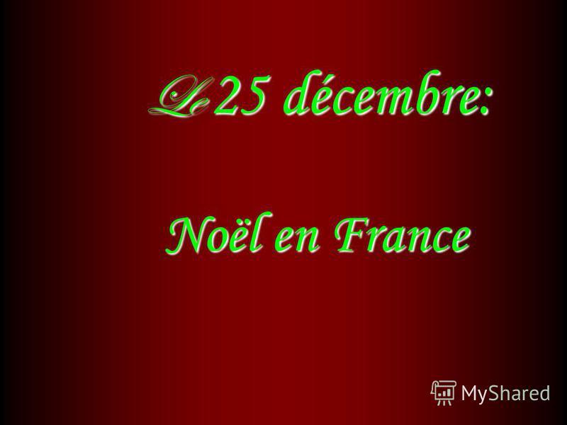 Le 25 décembre: Noël en France Le 25 décembre: Noël en France