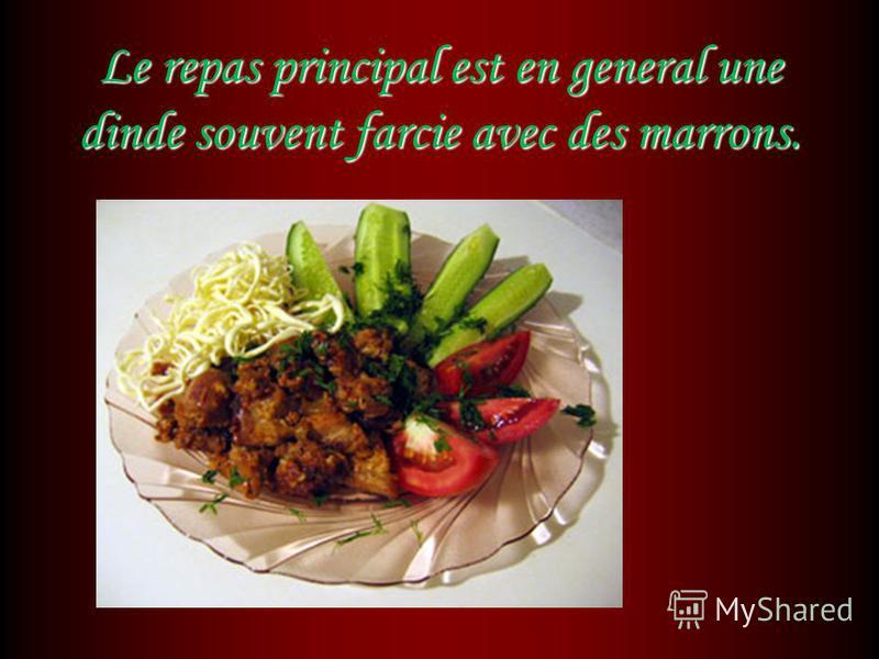 Le repas principal est en general une dinde souvent farcie avec des marrons.