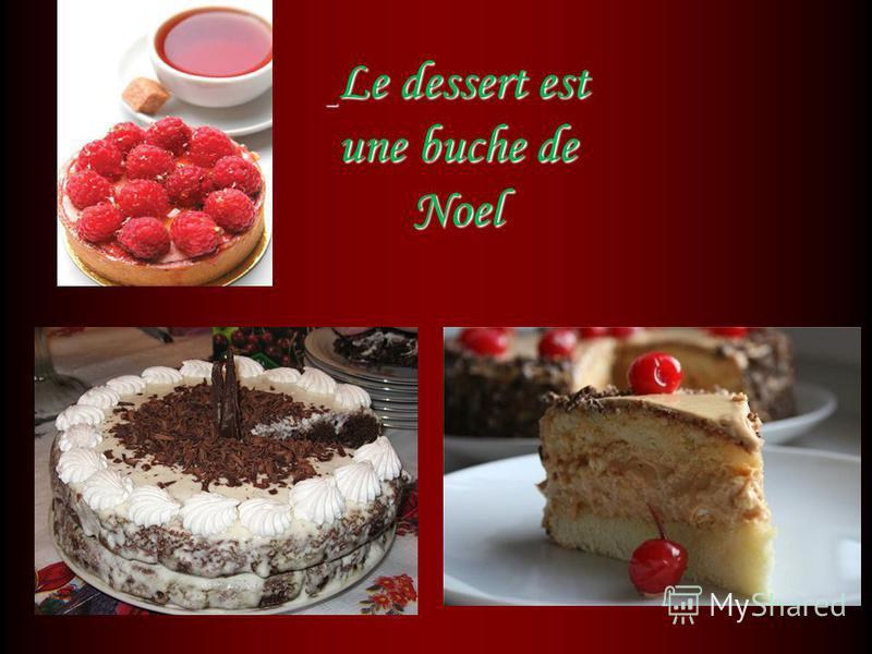 Le dessert est une buche de Noel Le dessert est une buche de Noel