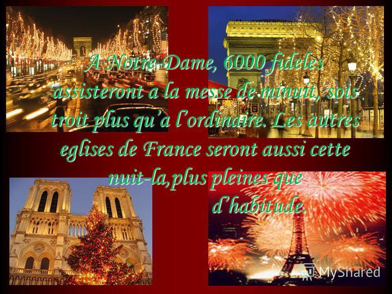 A Notre-Dame, 6000 fideles assisteront a la messe de minuit, sois troit plus qua lordinaire. Les autres eglises de France seront aussi cette nuit-la,plus pleines que dhabitude.