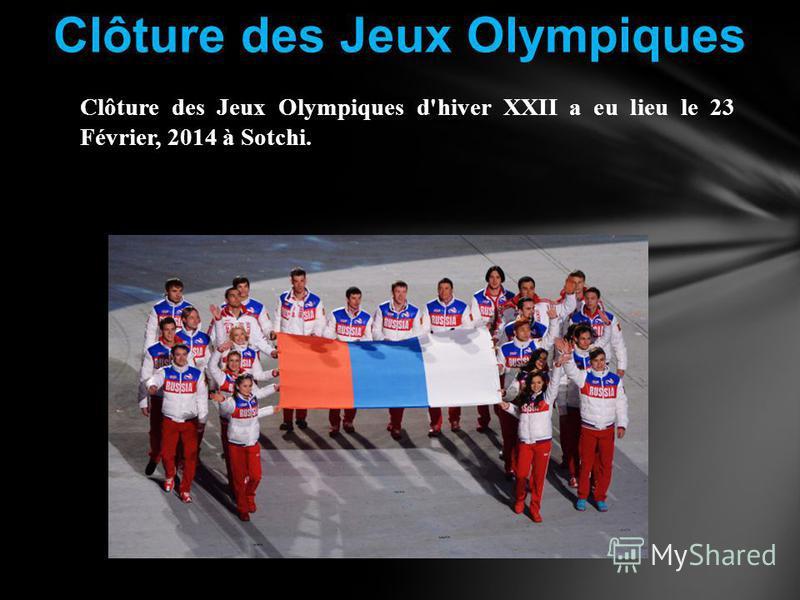 Clôture des Jeux Olympiques Clôture des Jeux Olympiques d'hiver XXII a eu lieu le 23 Février, 2014 à Sotchi.