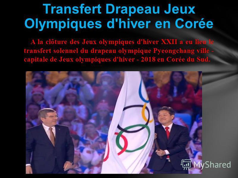 Transfert Drapeau Jeux Olympiques d'hiver en Corée A la clôture des Jeux olympiques d'hiver XXII a eu lieu le transfert solennel du drapeau olympique Pyeongchang ville - capitale de Jeux olympiques d'hiver - 2018 en Corée du Sud.