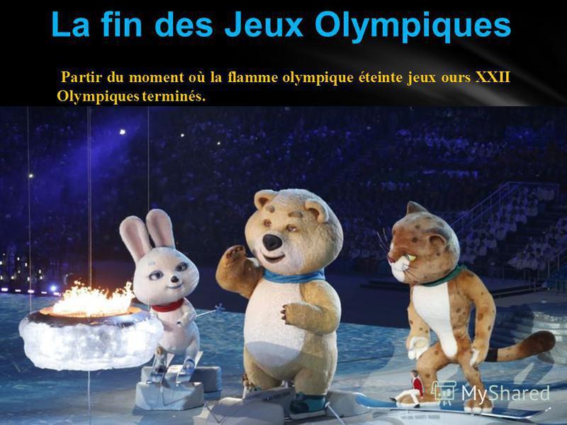 La fin des Jeux Olympiques Partir du moment où la flamme olympique éteinte jeux ours XXII Olympiques terminés.