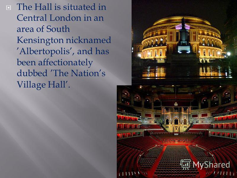 The Hall is situated in Central London in an area of South Kensington nicknamed Albertopolis, and has been affectionately dubbed The Nations Village Hall.