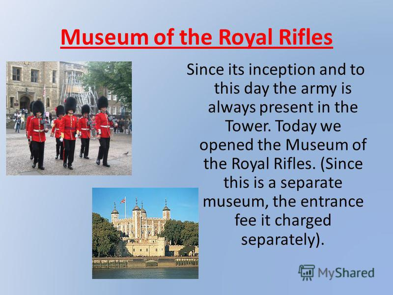 Museum of the Royal Rifles Since its inception and to this day the army is always present in the Tower. Today we opened the Museum of the Royal Rifles. (Since this is a separate museum, the entrance fee it charged separately).