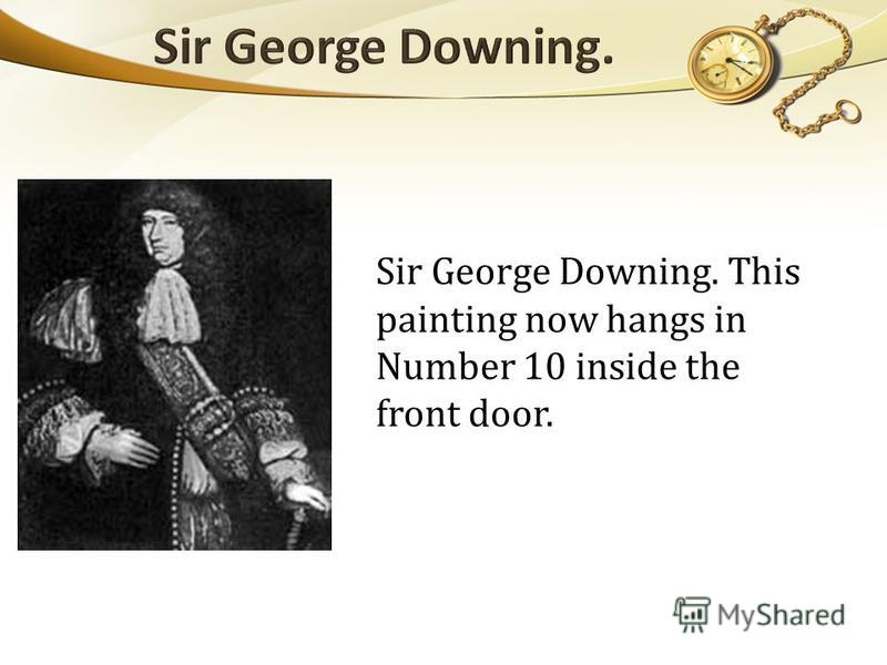 Sir George Downing. This painting now hangs in Number 10 inside the front door.