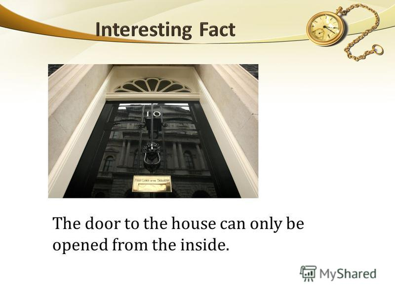 The door to the house can only be opened from the inside.