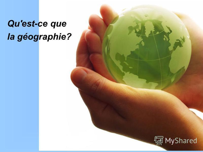 Qu'est-ce que la géographie?