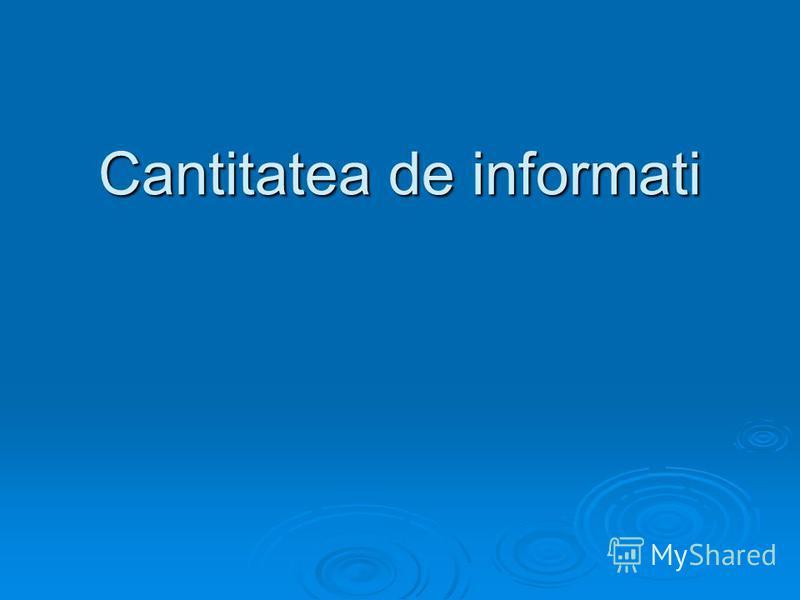 Cantitatea de informati