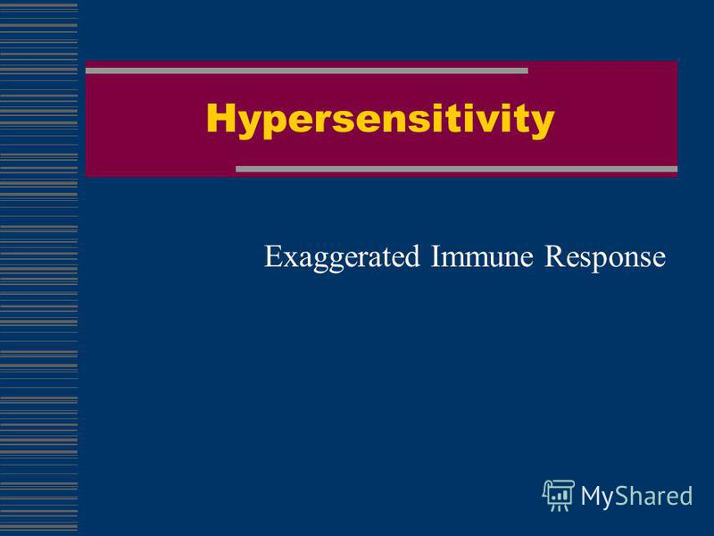 Hypersensitivity Exaggerated Immune Response