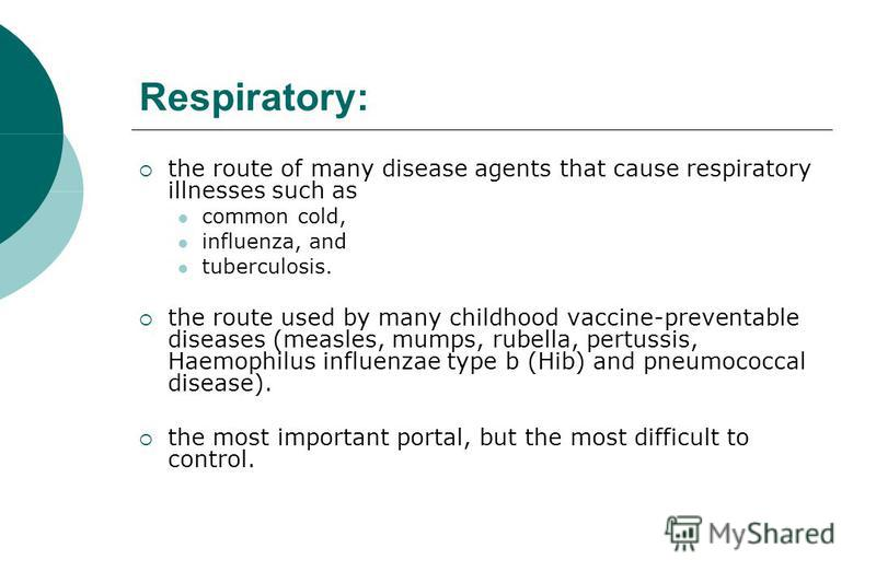 the route of many disease agents that cause respiratory illnesses such as common cold, influenza, and tuberculosis. the route used by many childhood vaccine-preventable diseases (measles, mumps, rubella, pertussis, Haemophilus influenzae type b (Hib)