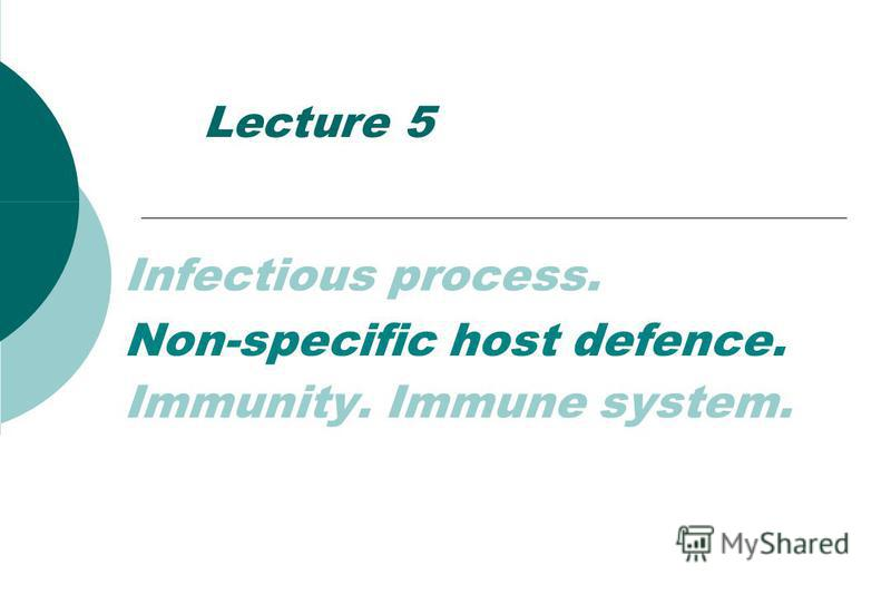 Lecture 5 Infectious process. Non-specific host defence. Immunity. Immune system.