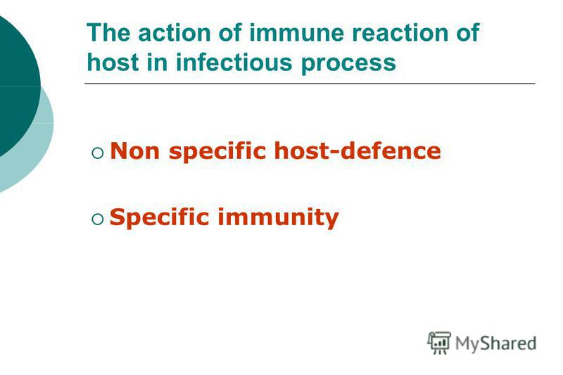 The action of immune reaction of host in infectious process Non specific host-defence Specific immunity