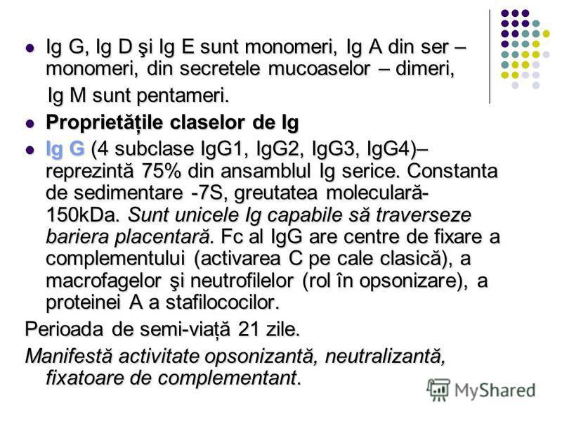 Ig G, Ig D şi Ig E sunt monomeri, Ig A din ser – monomeri, din secretele mucoaselor – dimeri, Ig G, Ig D şi Ig E sunt monomeri, Ig A din ser – monomeri, din secretele mucoaselor – dimeri, Ig M sunt pentameri. Ig M sunt pentameri. Proprietăţile clasel