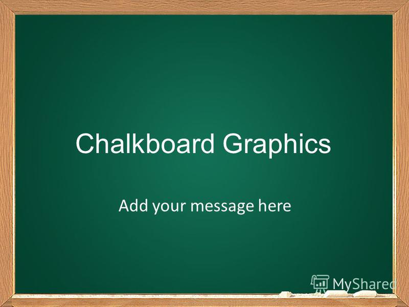 Chalkboard Graphics Add your message here