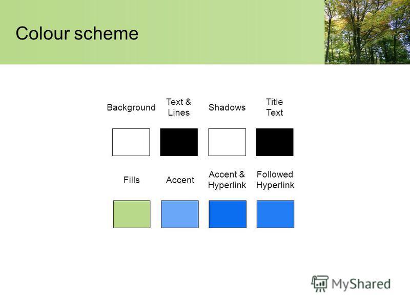Colour scheme Background Text & Lines Shadows Title Text FillsAccent Accent & Hyperlink Followed Hyperlink