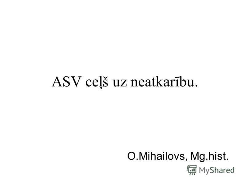 ASV ceļš uz neatkarību. O.Mihailovs, Mg.hist.