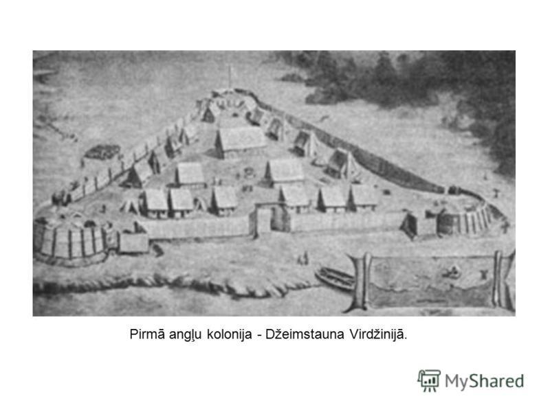 Pirmā angļu kolonija - Džeimstauna Virdžinijā.