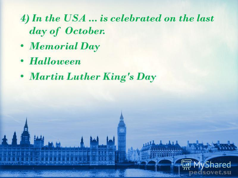 3)... is the most popular American holiday. Thanksgiving Day the Independence Day Columbus' Day