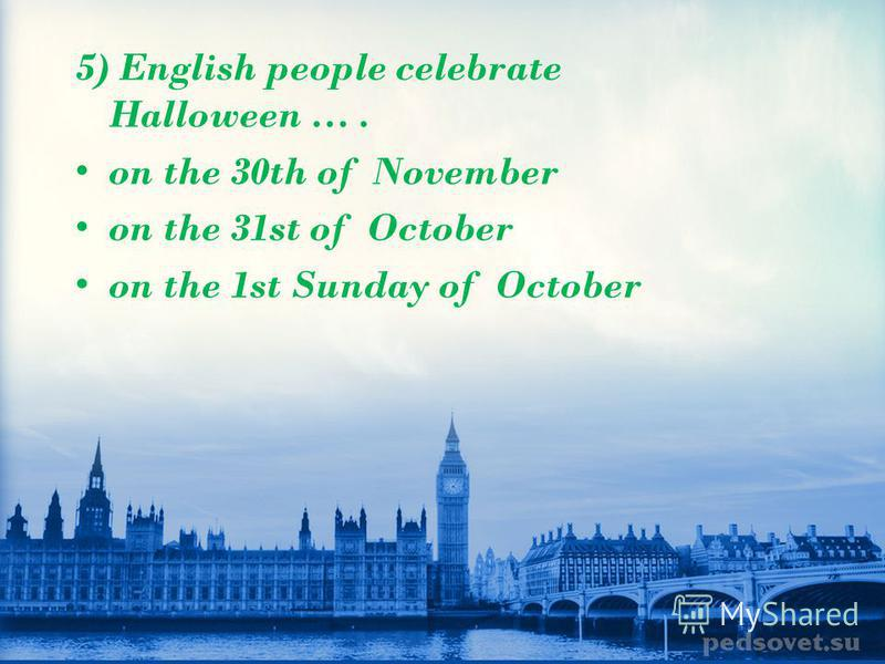 4) In the USA... is celebrated on the last day of October. Memorial Day Halloween Martin Luther King's Day
