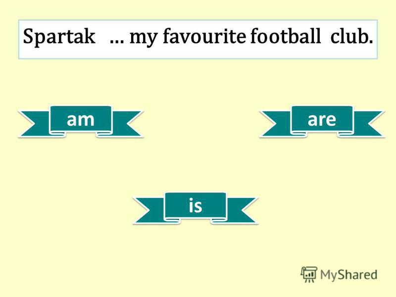 is am are Spartak … my favourite football club.