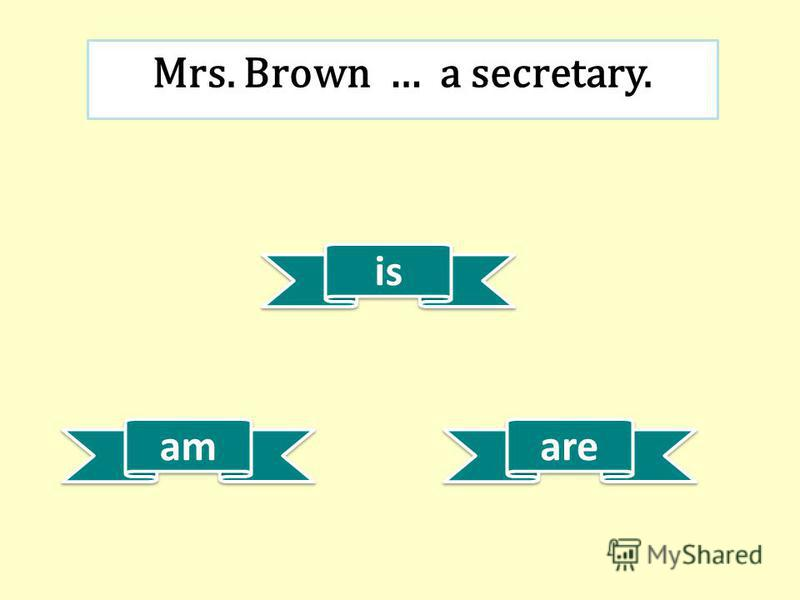 is am are Mrs. Brown … a secretary.