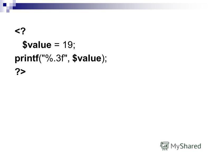 <? $value = 19; printf(%.3f, $value); ?>
