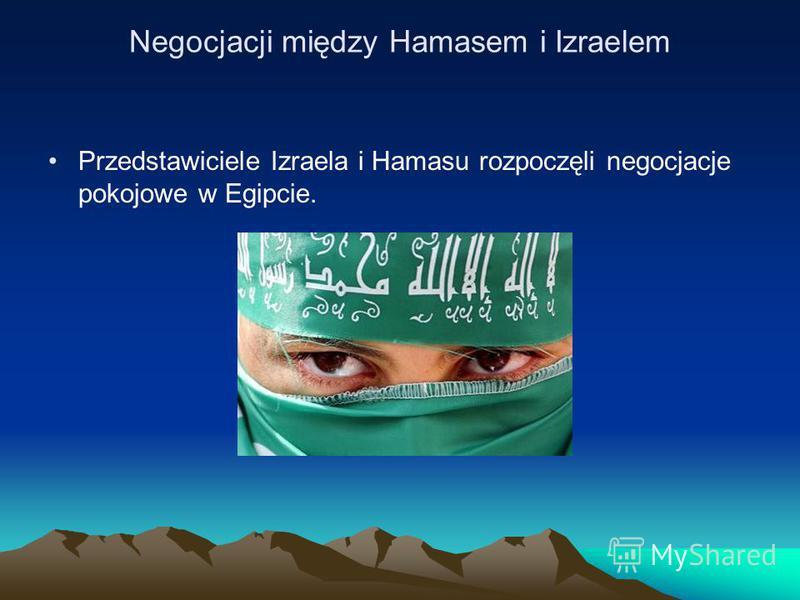 Negocjacji między Hamasem i Izraelem Przedstawiciele Izraela i Hamasu rozpoczęli negocjacje pokojowe w Egipcie.